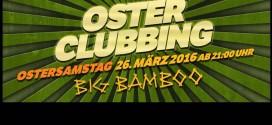 Das Big Bamboo meldet sich zurück – Osterclubbing am 26.03.2016
